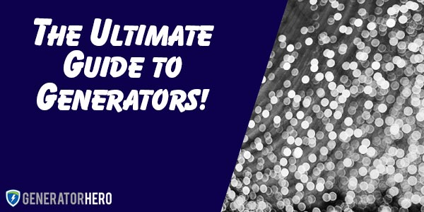 The Ultimate Guide to Generators