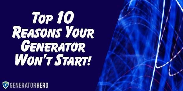 Top 10 Reasons Your Generator Won't Start