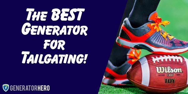 The Best Generator for Tailgating