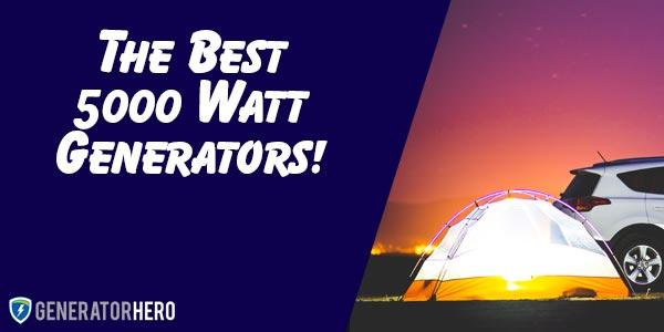 The Best 5000 Watt Generators