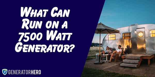 What can you run with a 7,500-watt generator? Actually a lot! Nearly most of your house! Learn more.