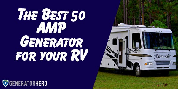 Best 50 AMP Generator for your RV