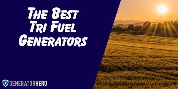 The Best Tri Fuel Generators