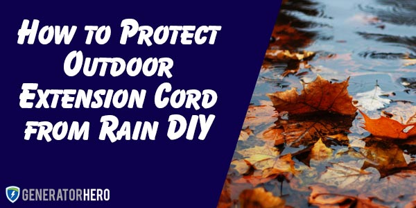How to Protect Outdoor Extension Cord From Rain DIY