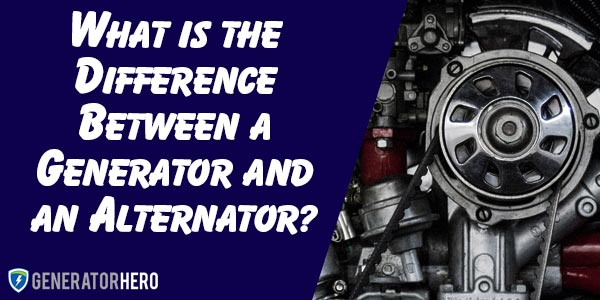 What is the Difference Between a Generator and an Alternator
